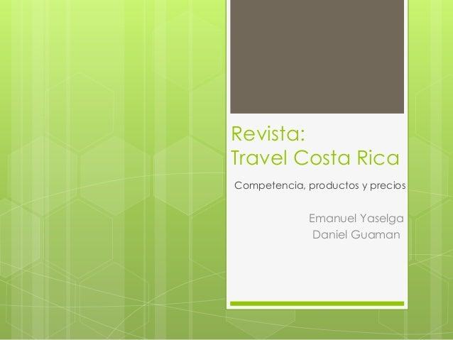Revista: Travel Costa Rica Competencia, productos y precios Emanuel Yaselga Daniel Guaman