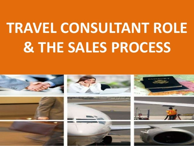 TRAVEL CONSULTANT ROLE & THE SALES PROCESS