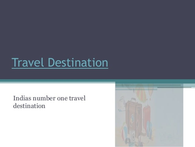 Travel destination for Number one travel destination