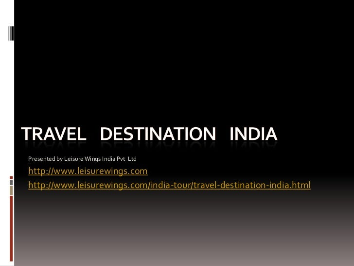 Presented by Leisure Wings India Pvt Ltdhttp://www.leisurewings.comhttp://www.leisurewings.com/india-tour/travel-destinati...