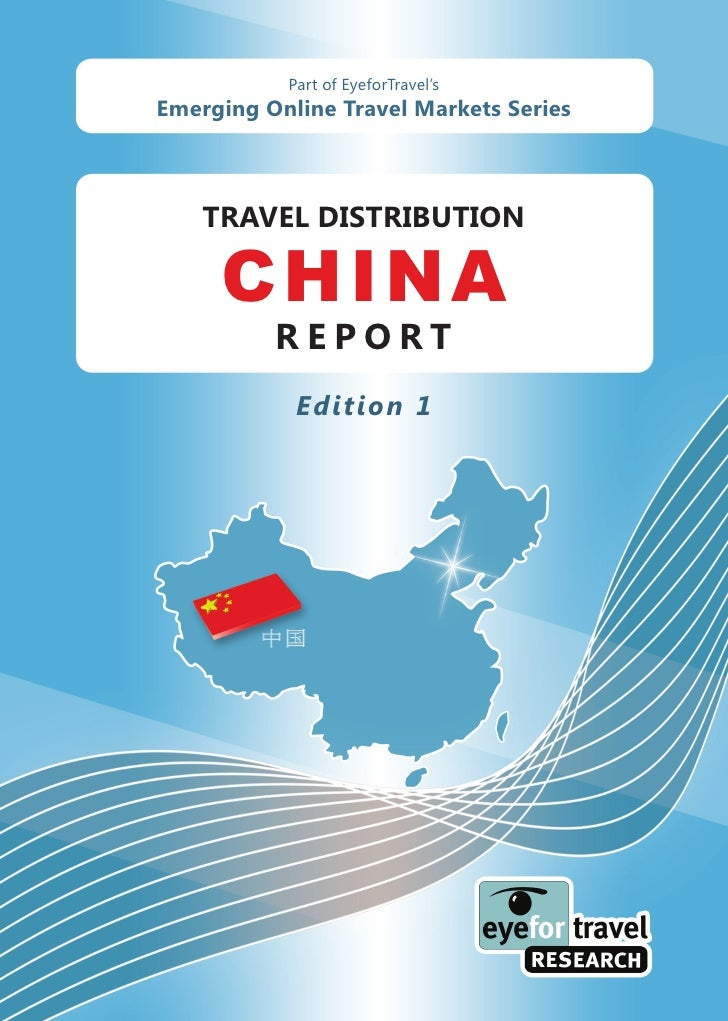 Part of EyeforTravel's Emerging Online Travel Markets Series        TRAVEL DISTRIBUTION       CHINA           REPORT      ...