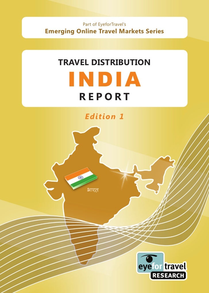 Part of EyeforTravel's Emerging Online Travel Markets Series        TRAVEL DISTRIBUTION         INDIA           REPORT    ...