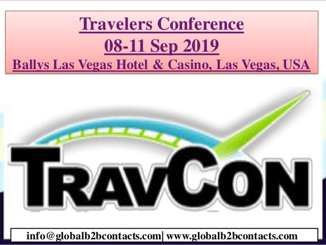 Travelers Conference 08-11 Sep 2019 Ballys Las Vegas Hotel & Casino, Las Vegas, USA info@globalb2bcontacts.com| www.global...