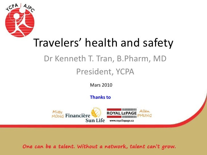 Travelers' health and safety<br />Dr Kenneth T. Tran, B.Pharm, MD<br />President, YCPA<br />Mars 2010<br />Thanks to<br />
