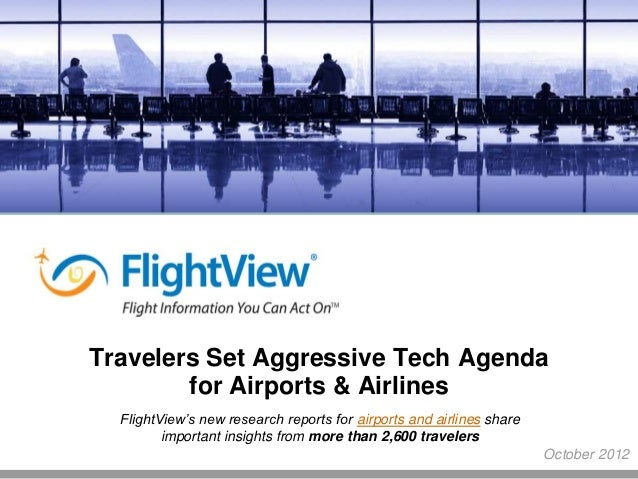 Travelers Set Aggressive Tech Agenda        for Airports & Airlines  FlightView's new research reports for airports and ai...