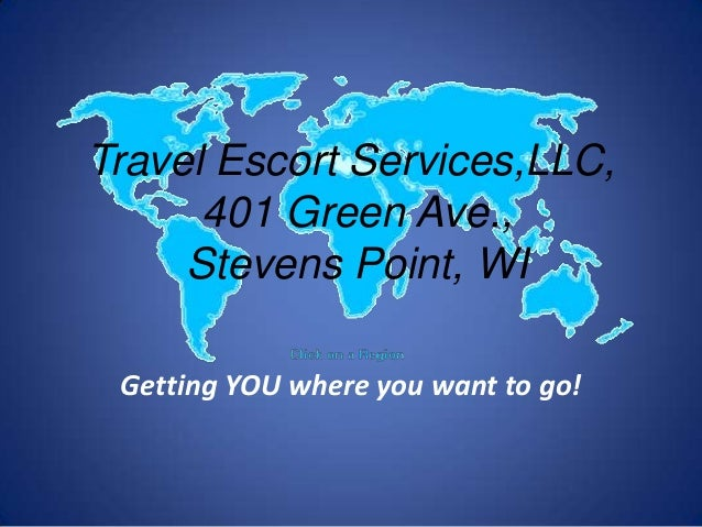 Travel Escort Services,LLC,401 Green Ave.,Stevens Point, WIGetting YOU where you want to go!