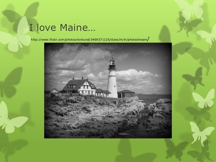 I love Maine… <br />http://www.flickr.com/photos/kenlund/3469371125/sizes/m/in/photostream/<br />