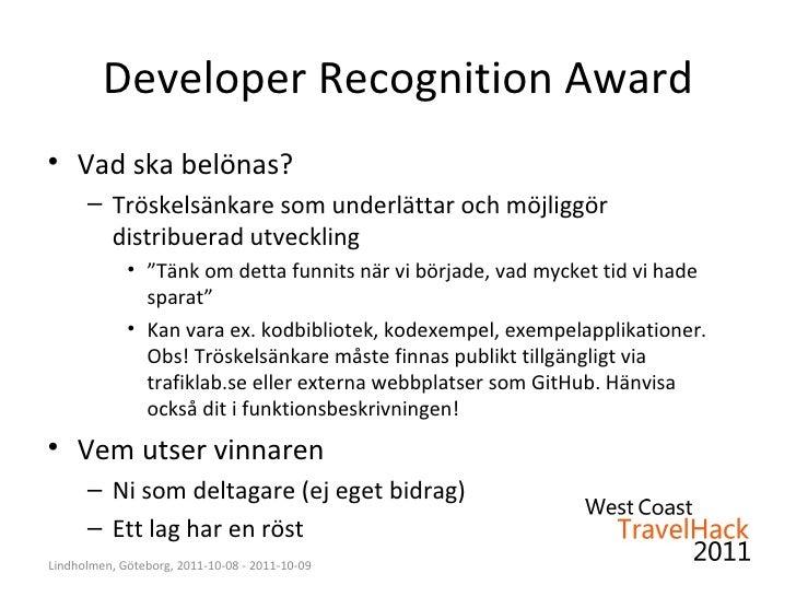 Developer Recognition Award <ul><li>Vad ska belönas? </li></ul><ul><ul><li>Tröskelsänkare som underlättar och möjliggör di...