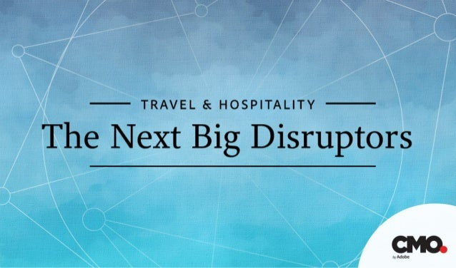 Travel & Hospitality: The Next Big Disruptors