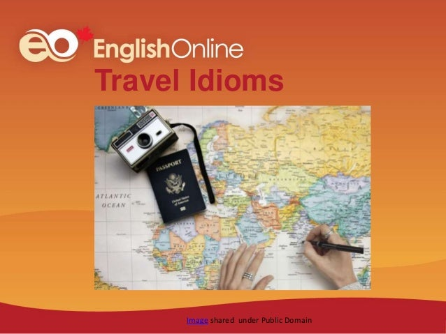 Travel Idioms Image shared under Public Domain