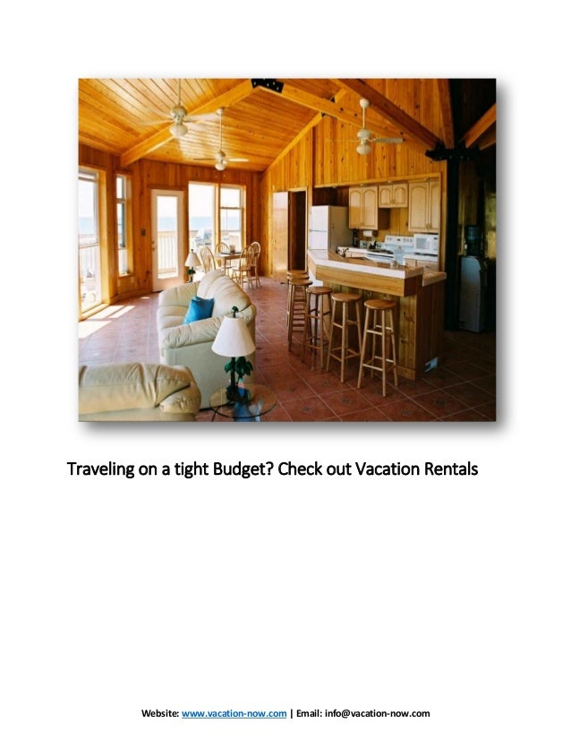 Website: www.vacation-now.com | Email: info@vacation-now.com Traveling on a tight Budget? Check out Vacation Rentals