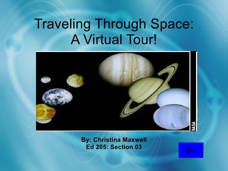By: Christina Maxwell Ed 205: Section 03 Traveling Through Space: A Virtual Tour!