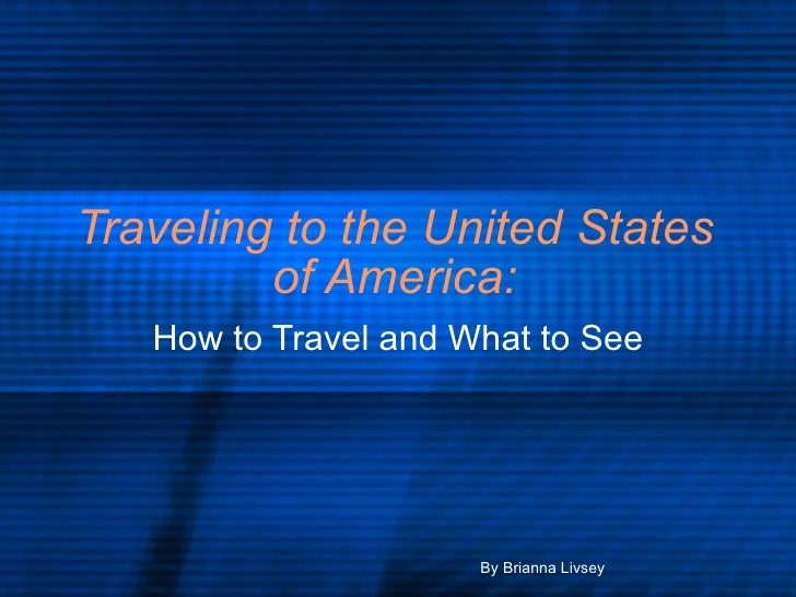 Traveling to the United States of America: How to Travel and What to See By Brianna Livsey