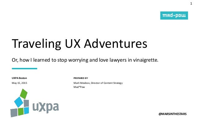 1 PREPARED BY Traveling UX Adventures @MARSINTHESTARS May 15, 2015 UXPA Boston Marli Mesibov, Director of Content Strategy...