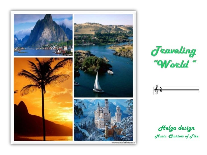 """Traveling""""World """"<br />Helga design<br />Music :Chariots of Fire<br />"""