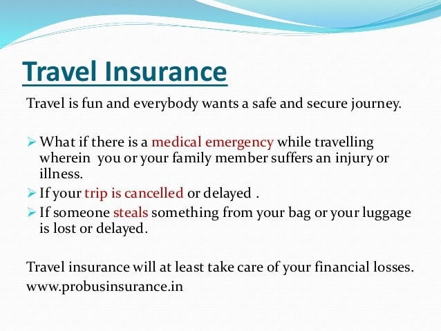 Travel Insurance Travel is fun and everybody wants a safe and secure journey.  What if there is a medical emergency while...