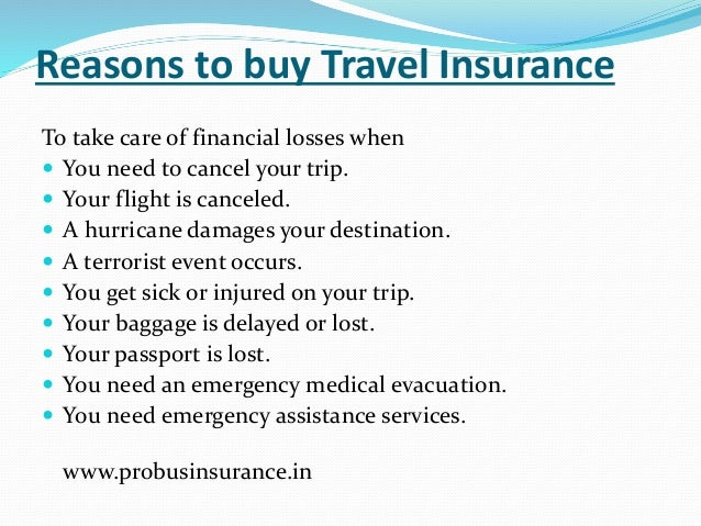 Reasons to buy Travel Insurance To take care of financial losses when  You need to cancel your trip.  Your flight is can...