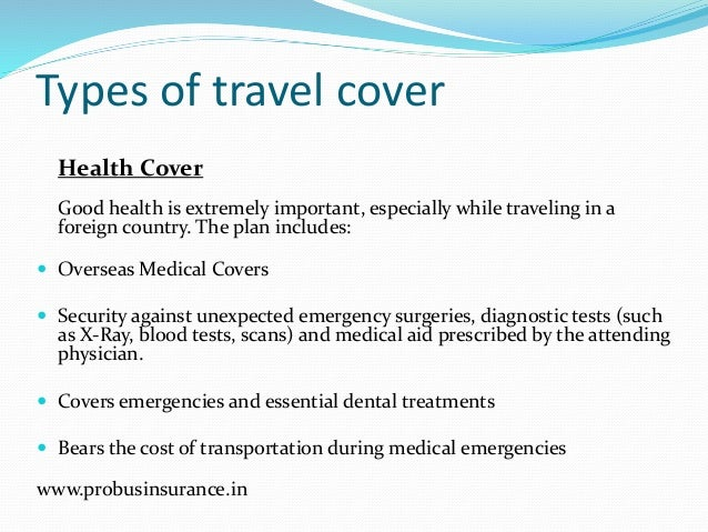 Types of travel cover Health Cover Good health is extremely important, especially while traveling in a foreign country. Th...