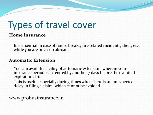 Types of travel cover Home Insurance It is essential in case of house breaks, fire related incidents, theft, etc. while yo...