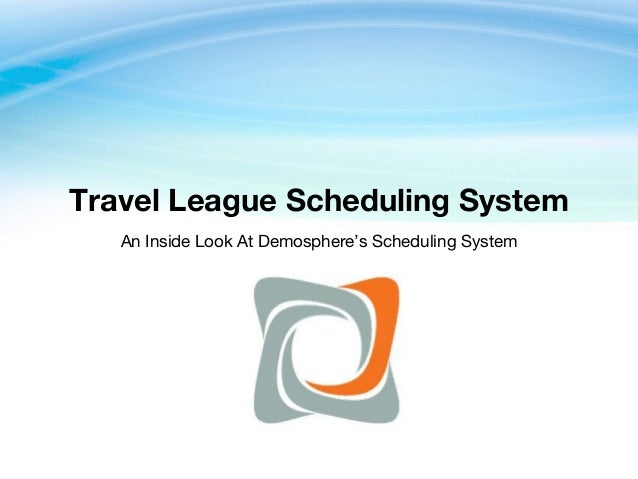 Travel League Scheduling System An Inside Look At Demosphere's Scheduling System