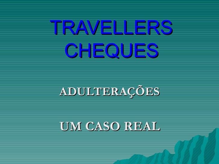 TRAVELLERS CHEQUESADULTERAÇÕESUM CASO REAL