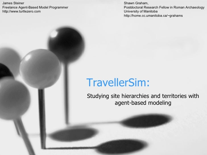 TravellerSim: Studying site hierarchies and territories with agent-based modeling Shawn Graham, Postdoctoral Research Fell...