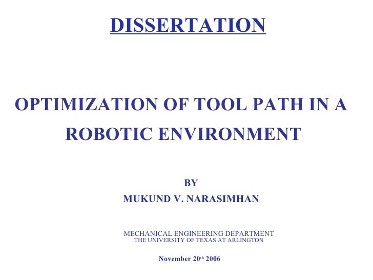 OPTIMIZATION OF TOOL PATH IN A  ROBOTIC ENVIRONMENT BY MUKUND V. NARASIMHAN DISSERTATION MECHANICAL ENGINEERING DEPARTMENT...