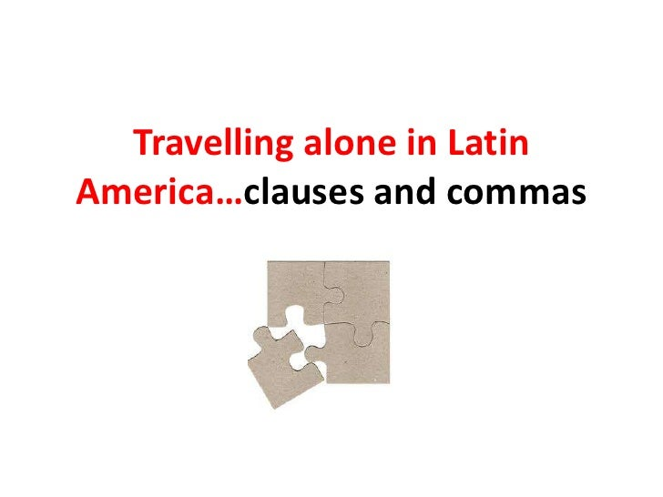 Travelling alone in Latin America…clauses and commas<br />