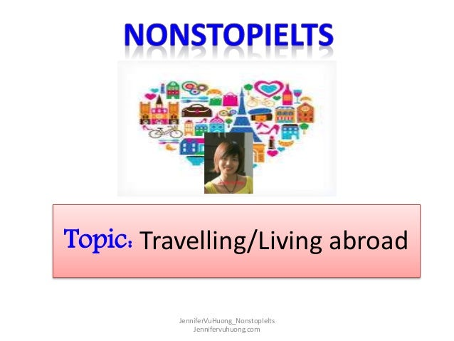 essay travelling abroad Essay about traveling: why should you start travelling today this is a sample essay about traveling new people, new places, and traditions help people broaden the horizons.