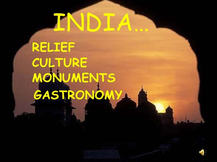 INDIA… RELIEF CULTURE  MONUMENTS GASTRONOMY