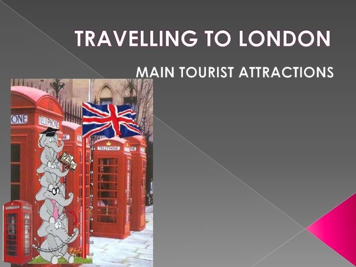 TRAVELLING TO LONDON<br />MAIN TOURIST ATTRACTIONS<br />