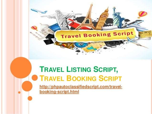 TRAVEL LISTING SCRIPT,  TRAVEL BOOKING SCRIPT  http://phpautoclassifiedscript.com/travel-booking-  script.html