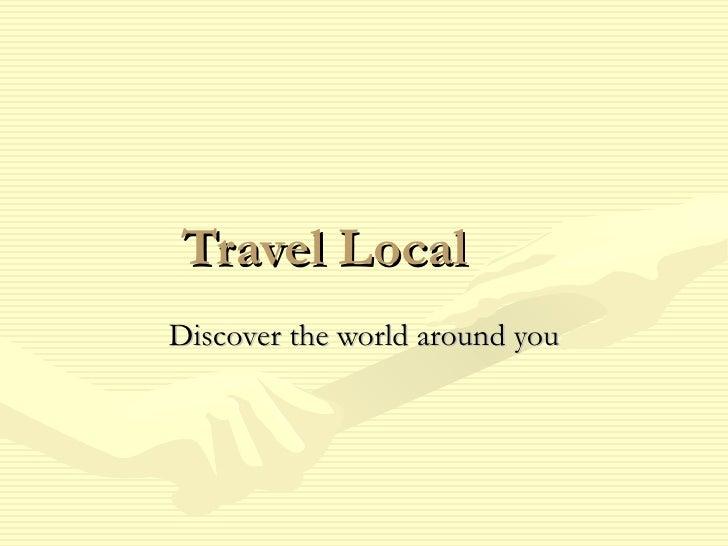 Travel LocalDiscover the world around you