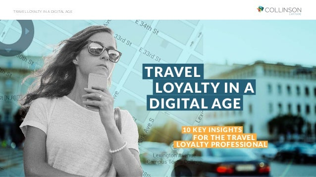 TRAVEL FOR THE TRAVEL DIGITAL AGE LOYALTY IN A 10 KEY INSIGHTS LOYALTY PROFESSIONAL TRAVEL LOYALTY IN A DIGITAL AGE