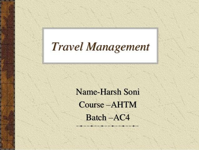 Travel Management Name-Harsh Soni Course –AHTM Batch –AC4