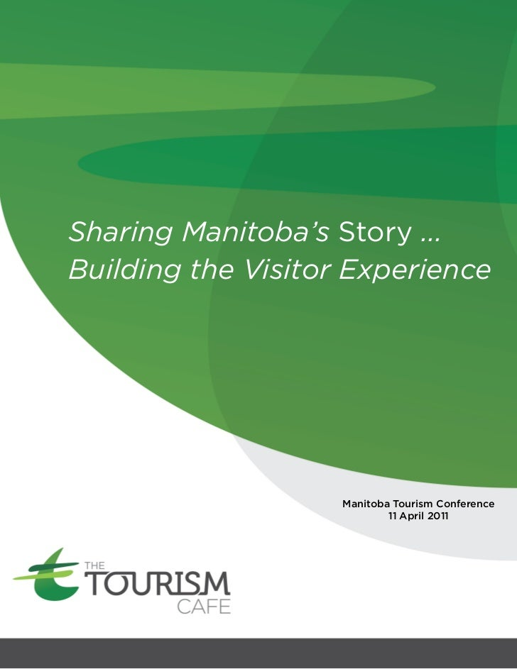 Sharing Manitoba's Story ...Building the Visitor Experience                    Manitoba Tourism Conference                ...