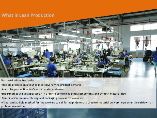 10 What is Lean Production Our Just-in-time Production -Flexible production layout to meet diversifying product demand -Al...