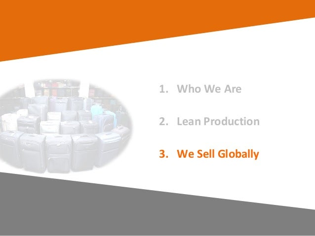 16 1. Who We Are 2. Lean Production 3. We Sell Globally
