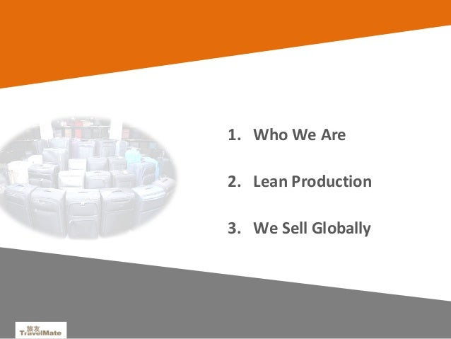2 1. Who We Are 2. Lean Production 3. We Sell Globally