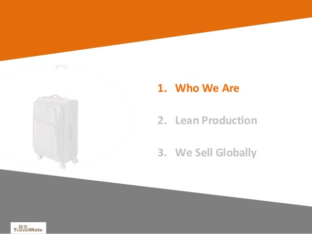 3 1. Who We Are 2. Lean Production 3. We Sell Globally