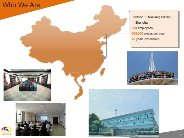 4 Location : MinHang District , Shanghai 300 employees 600,000 pieces per year 20 years experience Location : MinHang Dist...