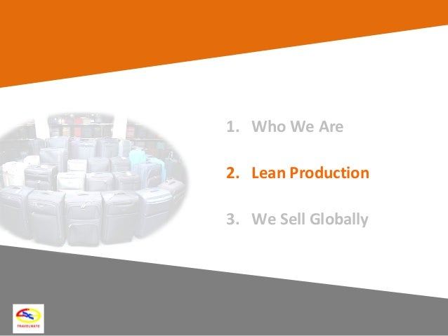 7 1. Who We Are 2. Lean Production 3. We Sell Globally