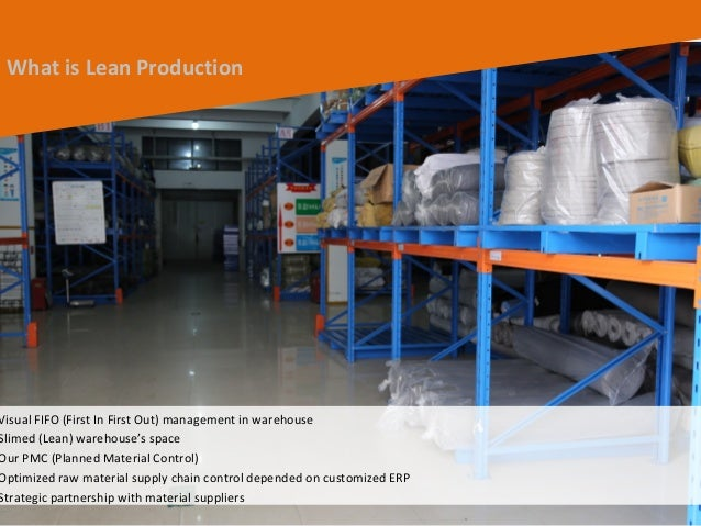 9 What is Lean Production Visual FIFO (First In First Out) management in warehouse Slimed (Lean) warehouse's space Our PMC...