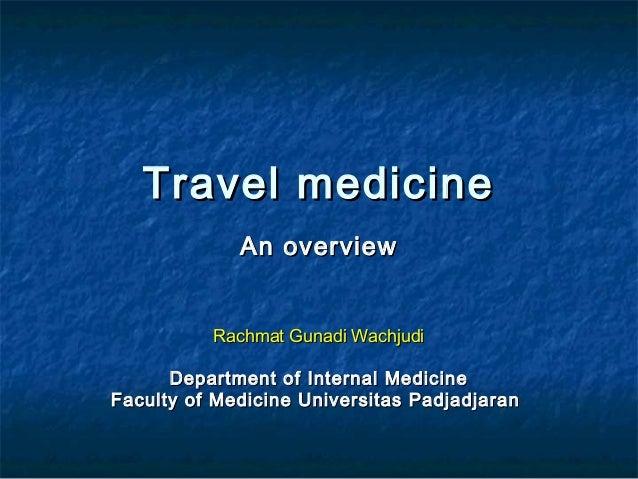Travel medicineTravel medicine An overviewAn overview Rachmat Gunadi WachjudiRachmat Gunadi Wachjudi Department of Interna...