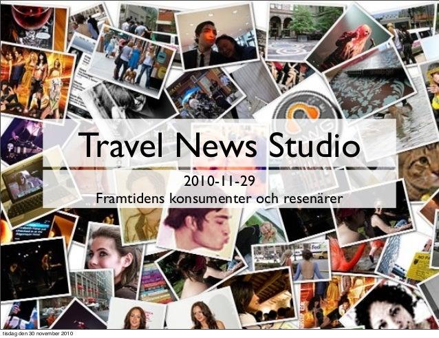 Travel News Studio 2010-11-29 Framtidens konsumenter och resenärer tisdag den 30 november 2010