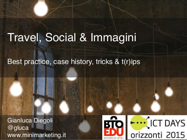 "@gluca Travel, Social & ImmaginiBest practice, case history, tricks & t(r)ips""Gianluca Diegoli""@gluca""www.minimarketin..."