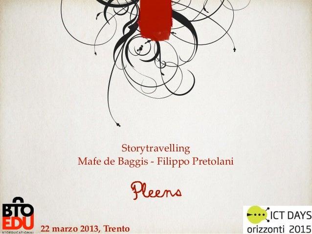 Storytravelling        Mafe de Baggis - Filippo Pretolani                        Pleens22 marzo 2013, Trento