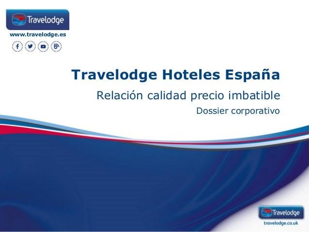 Travelodge Hoteles España Relación calidad precio imbatible Dossier corporativo www.travelodge.es