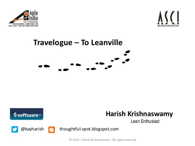 Travelogue – To Leanville  Harish Krishnaswamy Lean Enthusiast @kayharish  thoughtful-spot.blogspot.com © 2014 - Harish Kr...