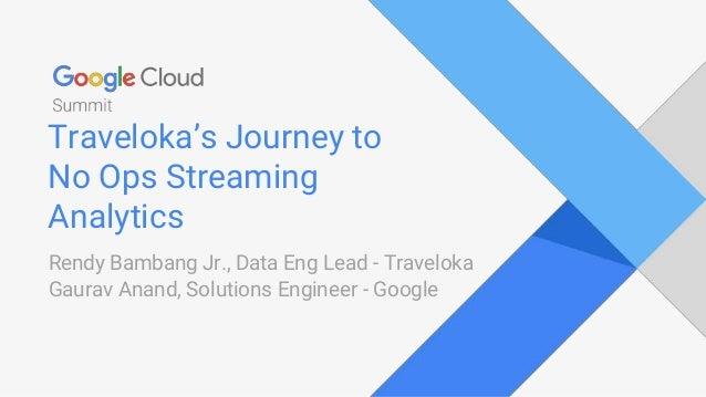 Traveloka's Journey to No Ops Streaming Analytics Rendy Bambang Jr., Data Eng Lead - Traveloka Gaurav Anand, Solutions Eng...